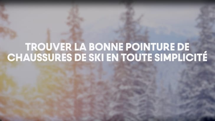 Trouver la bonne pointure de chaussures de ski en toute simplicité